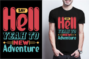 Say Hell Yeah to New Adventure Graphic Print Templates By craftbundle