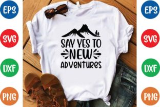 Say Yes to New Adventures Svg Graphic Print Templates By designfactory