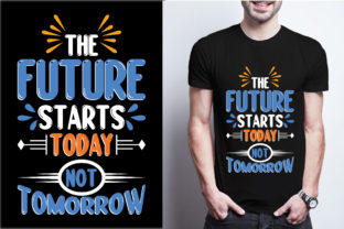The Future Starts Today Not Tomorrow Graphic Print Templates By craftbundle