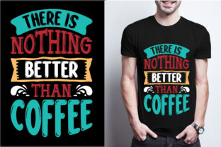 There is Nothing Better Than Coffee Graphic Print Templates By craftbundle