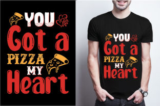 You Got a Pizza My Heart Graphic Print Templates By craftbundle