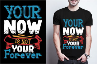 Your Now is Not Your Forever Graphic Print Templates By craftbundle