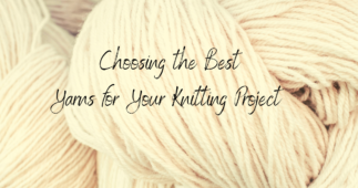 Choosing the Best Yarn for Your Knitting Projects