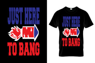 Print on Demand: Just Here to Bang 4th of July T-Shirt Graphic Print Templates By bengalcanvas