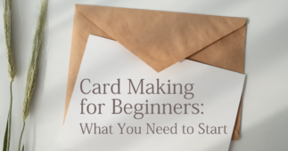 Card Making for Beginners: What You Need to Start