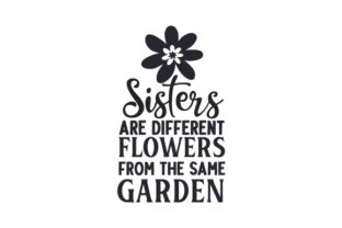 Sisters Are Different Flowers from the Same Garden Family Craft Cut File By Creative Fabrica Crafts