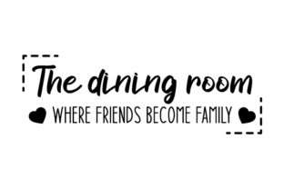 The Dining Room Where Friends Become Family Dining Room Craft Cut File By Creative Fabrica Crafts