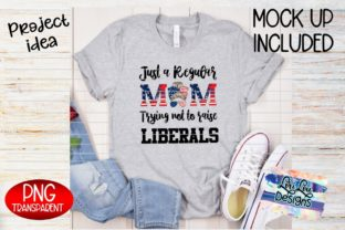 Print on Demand: Patriotic Mom Not Raising Liberals PNG Graphic Illustrations By Lori Lou Designs