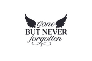 Gone but Never Forgotten Quotes Craft Cut File By Creative Fabrica Crafts