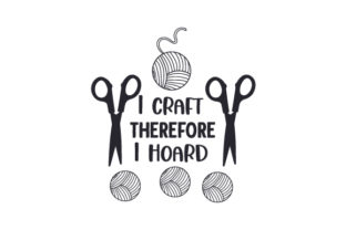 I Craft Therefore I Hoard Hobbies Craft Cut File By Creative Fabrica Crafts
