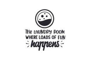 The Laundry Room, Where Loads of Fun Happens Laundry Room Craft Cut File By Creative Fabrica Crafts
