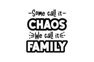Some Call It Chaos We Call It Family Family Craft Cut File By Creative Fabrica Crafts