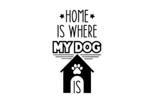 Home is Where My Dog is Dogs Craft Cut File By Creative Fabrica Crafts