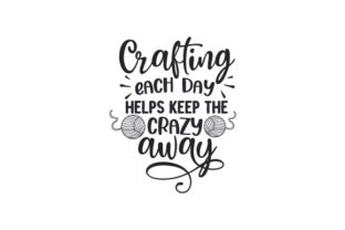 Crafting Each Day Helps Keep the Crazy Away Quotes Craft Cut File By Creative Fabrica Crafts