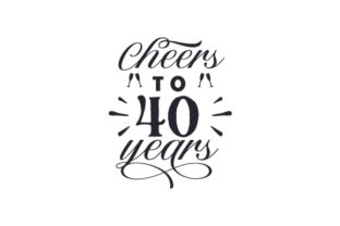 Cheers to 40 Years Birthday Craft Cut File By Creative Fabrica Crafts