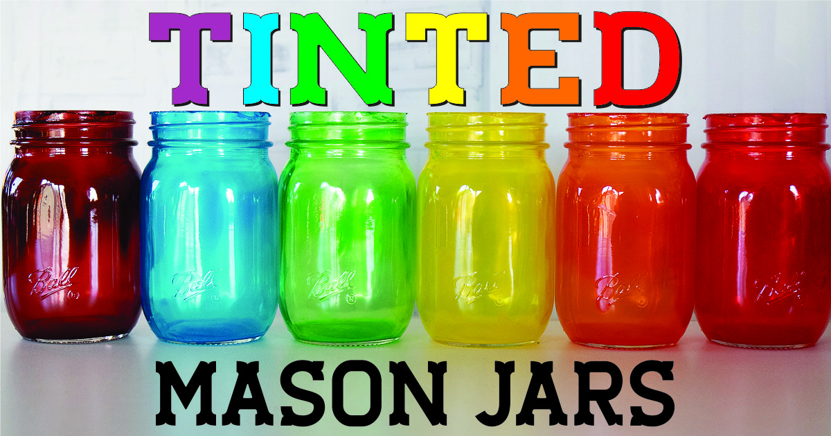 How To Create Your Own Tinted Mason Jars