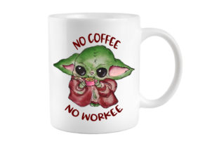 Baby Yoda PNG, No Coffee No Workee Graphic Illustrations By SKAYARTS