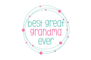 Best Great-grandma Ever Family Craft Cut File By Creative Fabrica Crafts