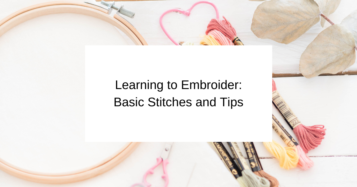 Learning to Embroider: Basic Stitches and Tips