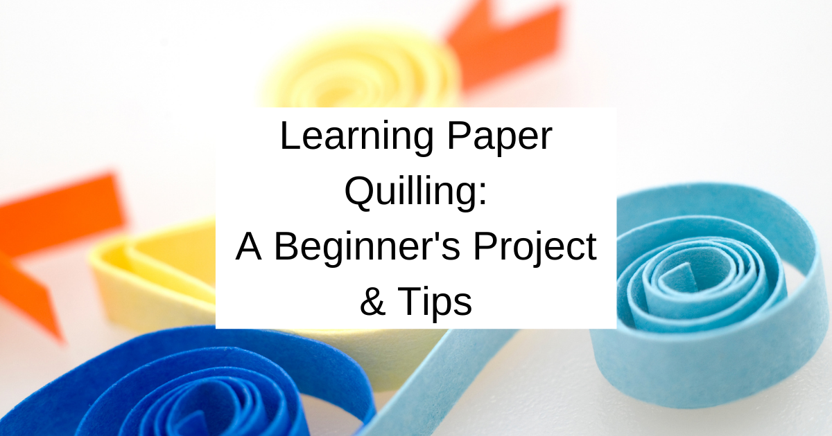 Learning Paper Quilling: A Beginner's Project & Tips