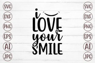 I Love Your Smile Graphic Print Templates By Svgmaker