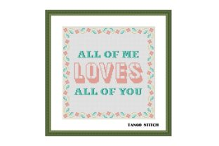 Print on Demand: All of Me Loves All of You Funny Quote Graphic Cross Stitch Patterns By Tango Stitch