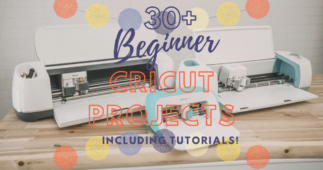 30+ Easy Cricut Projects – Simple Ideas for Beginners