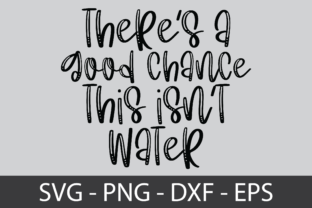 There's a Good Chance This Isn't Water Graphic Print Templates By zahed6525