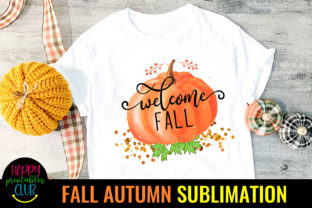 Welcome Fall- Autumn Sublimation Design Graphic Crafts By Happy Printables Club
