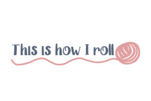 This is How I Roll Quotes Craft Cut File By Creative Fabrica Crafts