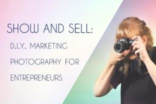Show and Sell: DIY Marketing Photography for Entrepreneurs Classes By julie82