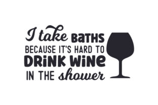 I Take Baths Because It's Hard to Drink Wine in the Shower. Quotes Craft Cut File By Creative Fabrica Crafts