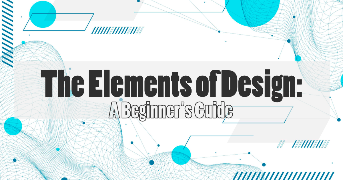 The Elements of Design: A Beginner's Guide