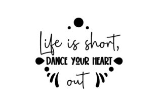 Life is Short  Dance Your Heart out Dance & Cheer Craft Cut File By Creative Fabrica Crafts