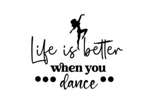 Life is Better when You Dance Dance & Cheer Craft Cut File By Creative Fabrica Crafts