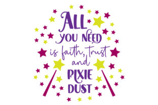 All You Need is Faith  Trust and Pixie Dust Fairy tales Craft Cut File By Creative Fabrica Crafts