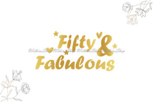 Fifty and Fabulous 50th Birthday Svg Graphic Illustrations By Wilkins Shop