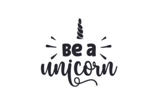 Be a Unicorn Quotes Craft Cut File By Creative Fabrica Crafts