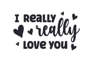 I Really Really Love You Quotes Craft Cut File By Creative Fabrica Crafts