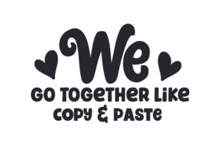 We Go Together Like Copy & Paste Quotes Craft Cut File By Creative Fabrica Crafts