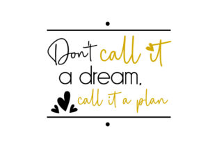 Don T Call It a Dream  Call It a Plan Work Craft Cut File By Creative Fabrica Crafts