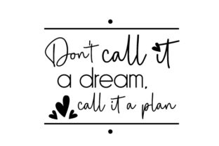 Don T Call It a Dream  Call It a Plan Work Craft Cut File By Creative Fabrica Crafts 2