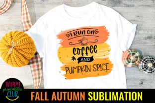 I Run on Coffee and Pumpkin Spice -Fall Graphic Crafts By Happy Printables Club