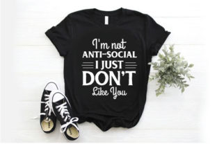 Print on Demand: I'm Not Anti Social I Just Don't Like Yo Graphic Print Templates By Designjunction