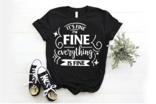 Print on Demand: It's Fine I'm Fine Everything is Fine Graphic Print Templates By Designjunction