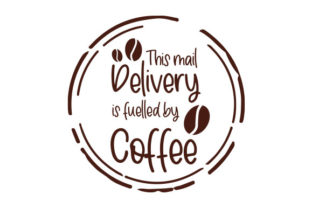This Mail Delivery is Fuelled by Coffee Frases Archivo de Corte Craft Por Creative Fabrica Crafts