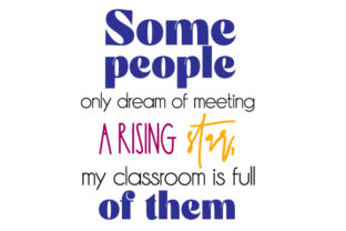 Some People Only Dream of Meeting a Rising Star   My Classroom is Full of Them School & Teachers Craft Cut File By Creative Fabrica Crafts