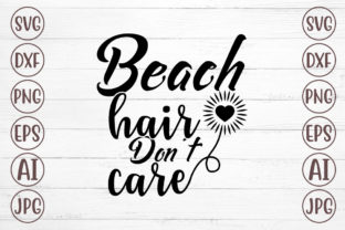 Beach Hair Don't Care Graphic Print Templates By Svgmaker