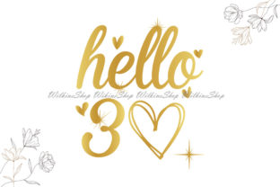 Hello 30 Happy 30th Birthday Woman Svg Graphic Illustrations By Wilkins Shop