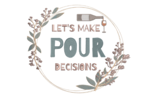 Let's Make Pour Decisions Wine & Drinks Embroidery Design By Beginner Sewing